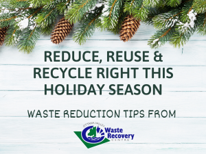 white background with pine cone decorations with text reduce reuse recycle right this holiday season waste reduction tips from OVWRC logo